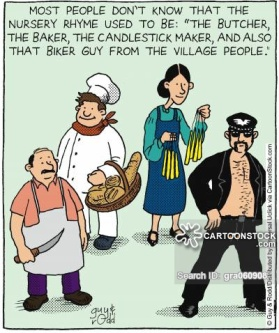 Most people don't know that the nursery rhyme used to be: 'The Butcher, the Baker, the Candlestick Maker, and also that Biker Guy from the village people.'